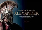 In the Footsteps of Alexander. The King who conquered the Ancient World.