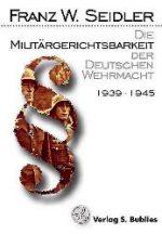 Die Militärgerichtsbarkeit der Deutschen Wehrmacht