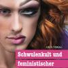 Schwulenkult und feministischer Geschlechterkampf
